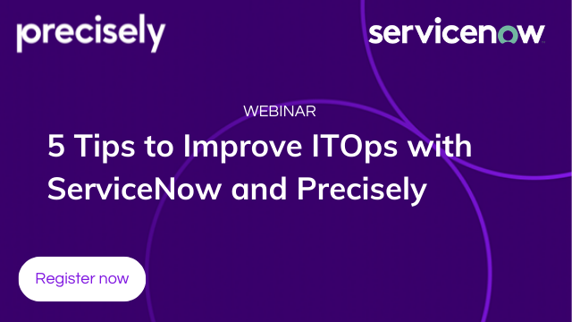 5 Tips to Improve ITOps with ServiceNow and Precisely