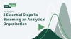 3 Steps To Becoming an Analytical Organization
