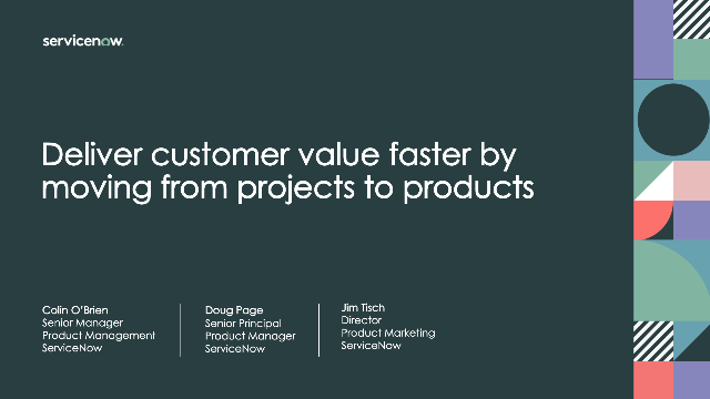 Deliver customer value faster by moving from projects to products