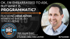 Ok. I'm Embarrassed to Ask, but What Is Programmatic?