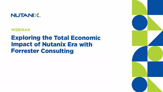 Exploring the Total Economic Impact of Nutanix Era with Forrester Consulting