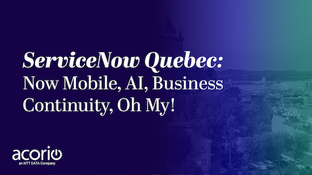 ServiceNow Quebec: Now Mobile, AI, Business Continuity, Oh My!
