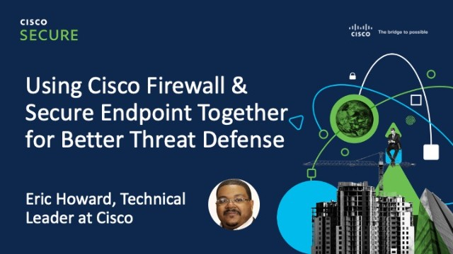 Using Cisco Firewall & Secure Endpoint Together for Better Threat Defense