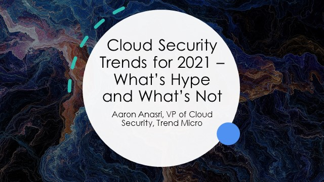 Cloud Security Trends for 2021 – What's Hype and What's Not