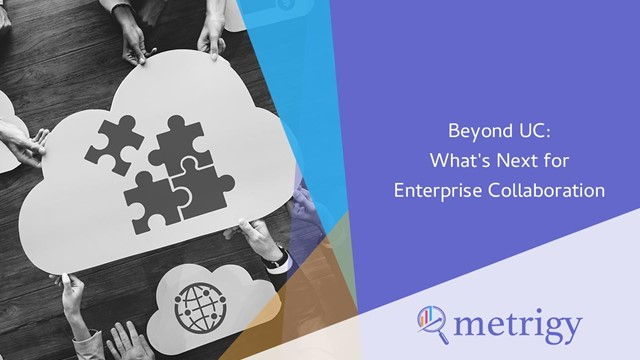 Beyond UC: What's Next for Enterprise Collaboration