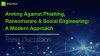 Arming Against Phishing, Ransomware & Social Engineering: A Modern Approach