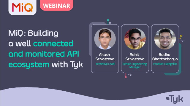 MiQ: Building a well connected and monitored API ecosystem with Tyk