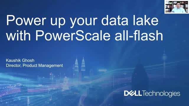 Powering Up Your Data Lake with PowerScale All-Flash and All-NVMe solutions