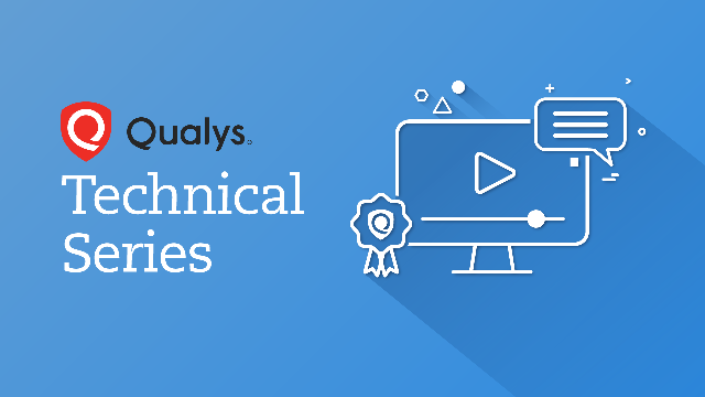 Qualys TechSeries –Extend Your Security & Compliance Program with Qualys WAS
