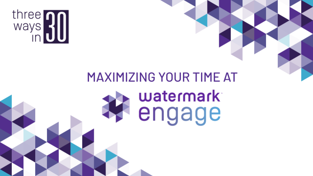 Three Ways in 30: Maximizing your time at Engage