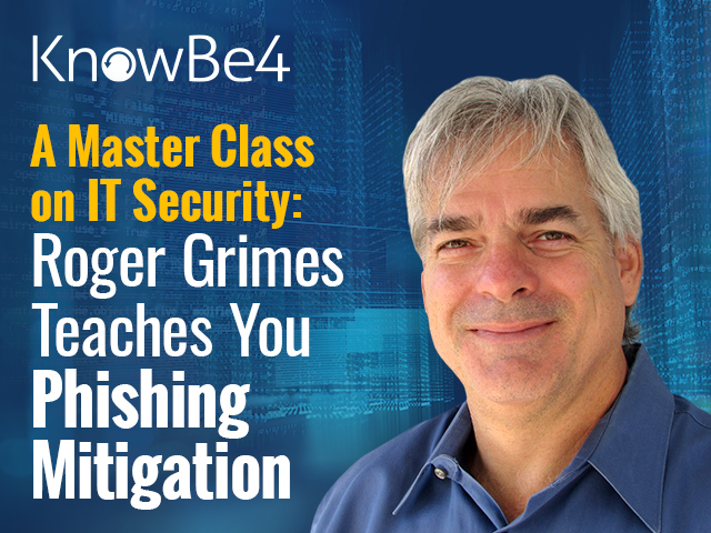 A Master Class on IT Security: Roger Grimes Teaches You Phishing Mitigation
