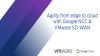 Agility from edge to cloud with Google NCC & VMware SD-WAN