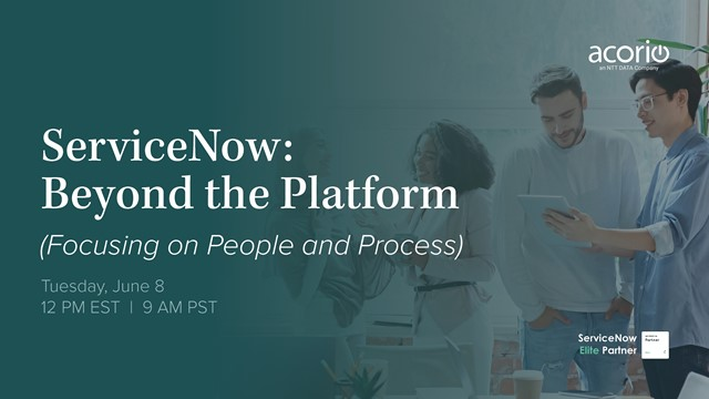 ServiceNow: Beyond the Platform (Focusing on People and Process)