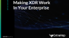 Making XDR Work In Your Enterprise