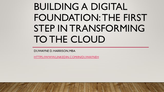 Building a Digital Foundation: The First Step in Transforming to the Cloud