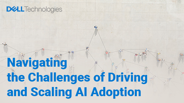 Navigating the Challenges of Driving and Scaling AI Adoption