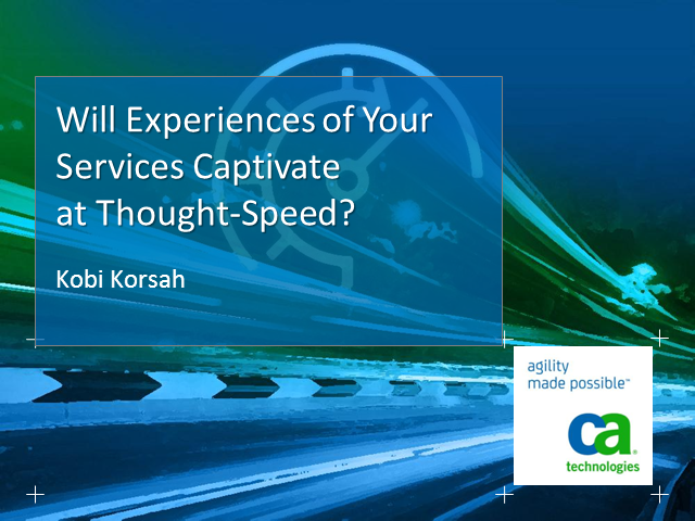 Will Experiences of Your Services Captivate at the Speed of Thought?