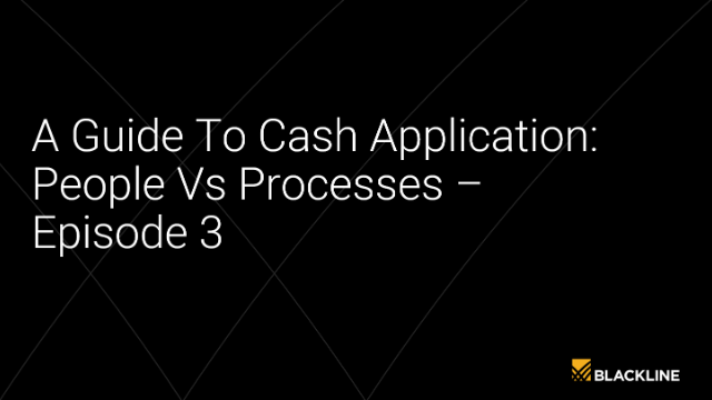 A Guide To Cash Application: People Vs Processes - Episode 3