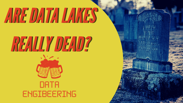 Data Engibeering: Are Data Lakes Really Dead?