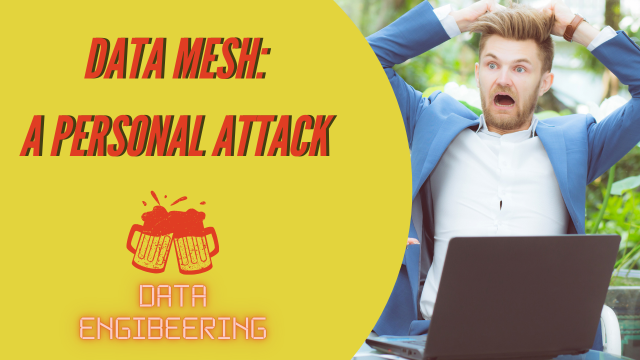 Data Engibeering: Data Mesh - A Personal Attack