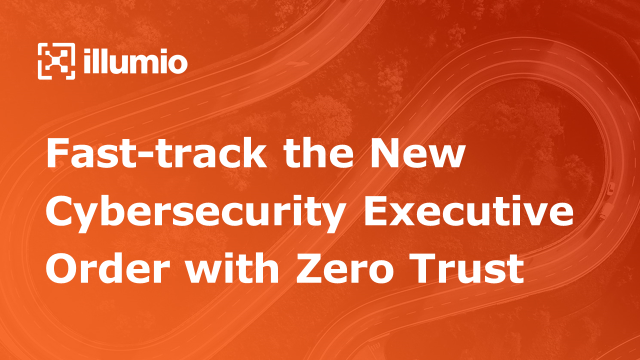 Fast-track the Cybersecurity Executive Order with Zero Trust Segmentation