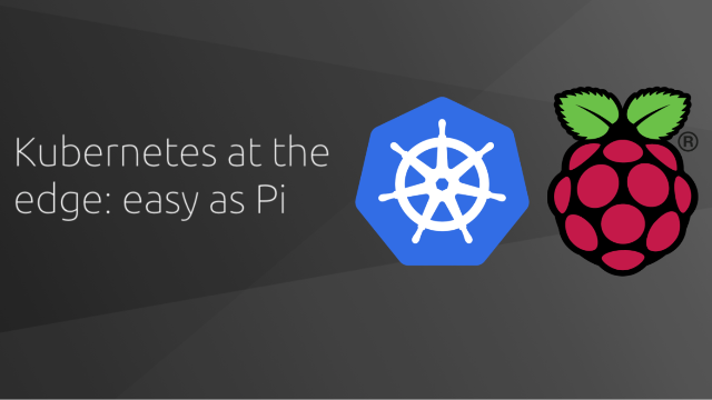 Kubernetes at the edge: easy as Pi