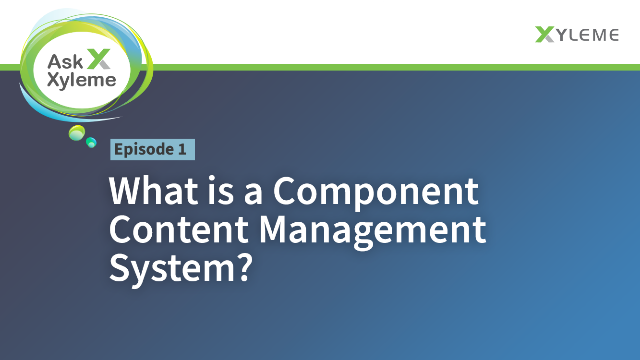 Ask Xyleme: What is a Component Content Management System?