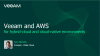 Veeam and AWS for Hybrid-Cloud and Cloud-Native Environments