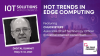 Hot Trends in Edge Computing
