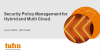 Security Policy Management in a Multi-Cloud, Hybrid World