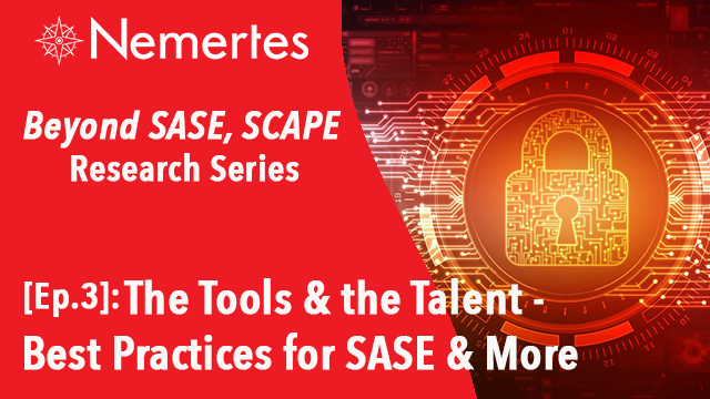 [Ep.3]: The Tools & The Talent - Best Practices for SASE & More