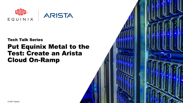 Tech Talk - How to Create an Arista Cloud On-Ramp with Equinix Metal