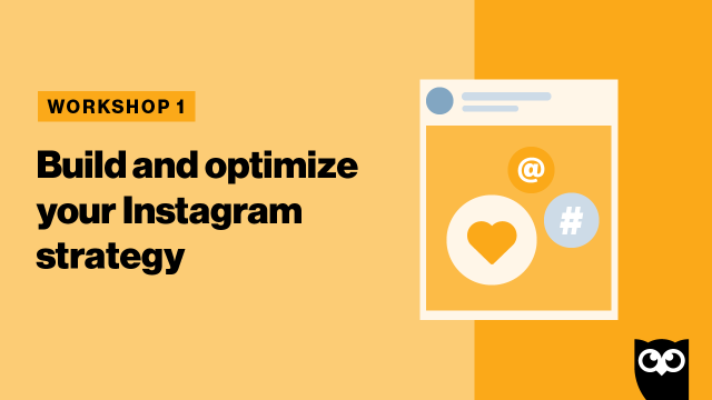 Workshop #1: Build and Optimize your Instagram Strategy