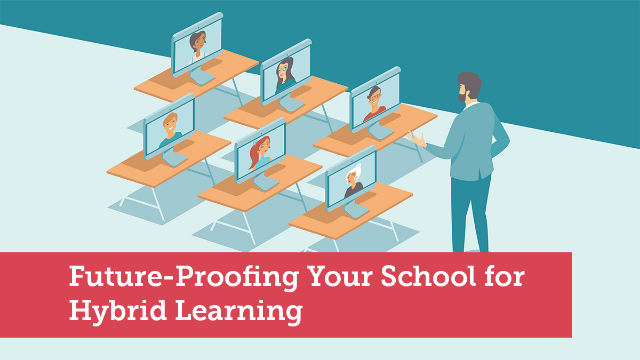 Future-Proofing Your School for Hybrid Learning