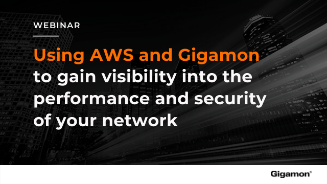 Using AWS & Gigamon to Gain Visibility into Performance and Security