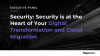 Executive Panel - Security: Security is at the Heart of Digital Transformation