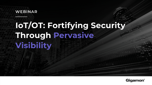 IoT/OT: Fortifying Security Through Pervasive Visibility