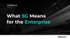What 5G Means for the Enterprise
