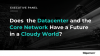 Does the Datacenter and the Core Network Have a Future in a Cloudy World?