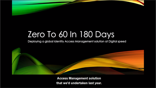 From Zero to 60 in 180 days - A Global IAM Deployment Case Study