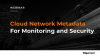 Cloud Network Metadata: A Guide to Using Metadata for Monitoring and Security