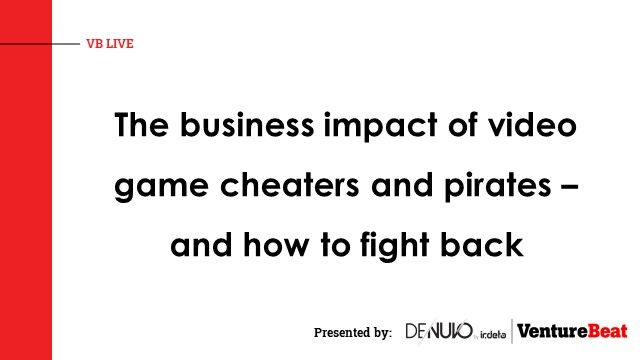 The business impact of video game cheaters and pirates – and how to fight back