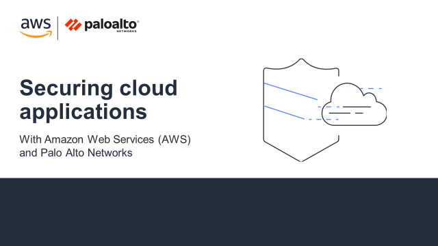Securing Cloud Applications with AWS and Palo Alto Networks
