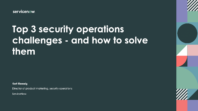 Top 3 security operations challenges - and how to solve them