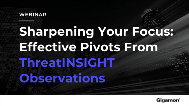 Sharpening Your Focus: Effective Pivots From ThreatINSIGHT Observations