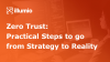Zero Trust: Practical Steps to go from Strategy to Reality - EMEA