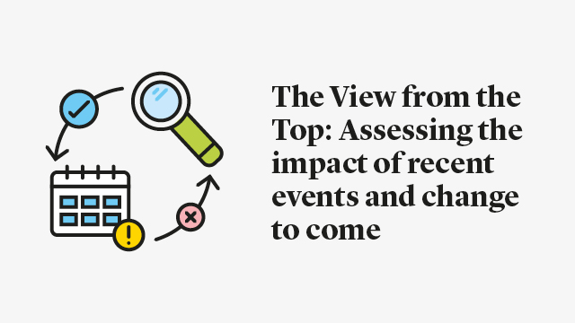 The View from the Top: Assessing the impact of recent events and change to come