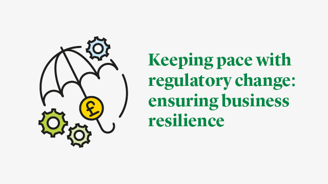 Keeping pace with regulatory change: ensuring business resilience