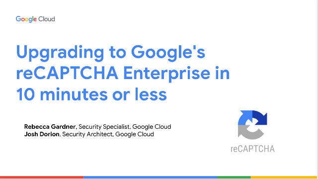 Upgrading to Google's reCAPTCHA Enterprise in 10 minutes or less