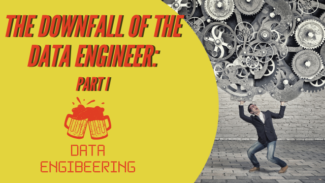 Data Engibeering: The Downfall of the Data Engineer - Part I